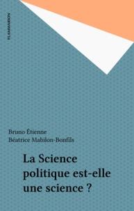 Béatrice Bonfils-Mabilon et Bruno Etienne - La science politique est-elle une science ? - Un exposé pour comprendre, un essai pour réfléchir.