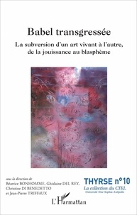 Béatrice Bonhomme et Ghislaine Del Rey - Babel transgressée - La subversion d'un art vivant à l'autre, de la jouissance au blasphème.