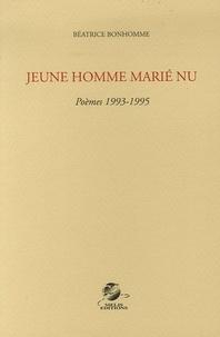 Béatrice Bonhomme - Jeune homme marié nu - Poèmes 1993-1995.