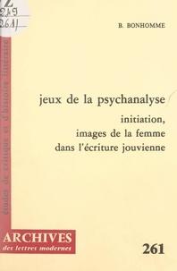 Béatrice Bonhomme et Michel Minard - Jeux de la psychanalyse - Initiation, images de la femme dans l'écriture jouvienne.