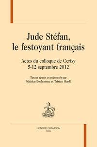 Béatrice Bonhomme et Tristan Hordé - Jude Stéfan - Le Festoyant Français,  Actes du Colloque de Cerisy 5-12 septembre 2012.