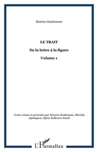 Béatrice Bonhomme et Micéala Symington - Le trait - Volume 1, De la lettre à la figure.