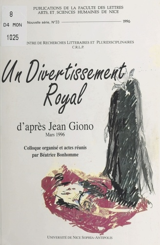 Un divertisement royal, d'après Jean Giono. Colloque, Nice, mars 1996