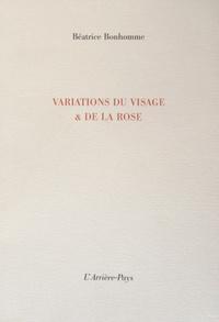 Béatrice Bonhomme - Variations du visage & de la rose.