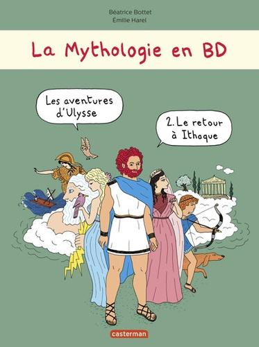 Béatrice Bottet et Emilie Harel - La mythologie en BD  : Les Aventures d'Ulysse - Tome 2, Le retour à Ithaque.