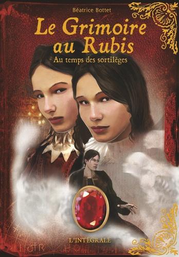 Béatrice Bottet - Le Grimoire au rubis  : Au temps des sortilèges - L'intégrale Cycle 2.