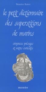 Béatrice Bottet - Le petit dictionnaire des superstitions de marins - Croyances, présages et autres curiosités.