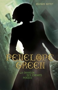 Béatrice Bottet - Penelope Green Tome 1 : La chanson des enfants perdus.