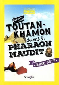 Béatrice Bottet - Quand Toutankhamon devint le pharaon maudit.