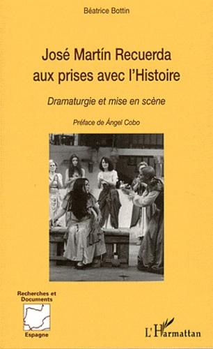 Béatrice Bottin - José Martin Recuerda aux prises avec l'Histoire - Dramaturgie et mise en scène.