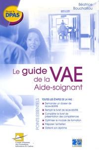 Béatrice Bouchaillou - Le guide de la VAE Aide-soignant.