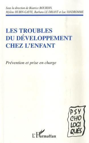 Béatrice Bourdin et Mylène Hubin-Gayte - Les troubles du développement chez l'enfant - Prévention et prise en charge.