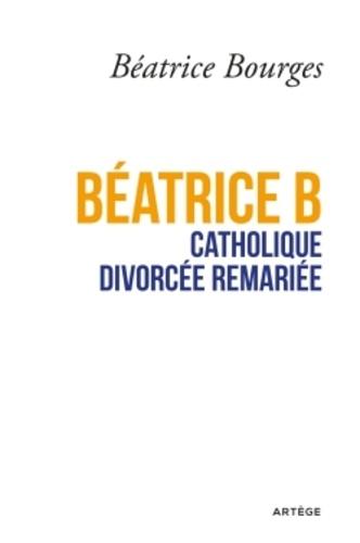 Béatrice Bourges - Béatrice B catholique divorcée remariée.