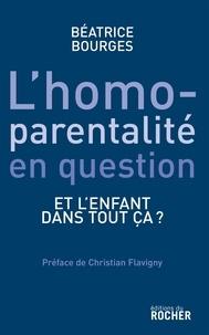 Béatrice Bourges - L'homoparentalité en question - Et l'enfant dans tout ça ?.