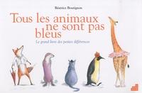 Béatrice Boutignon - Tous les animaux ne sont pas bleus - Le grand livre des petites différences.