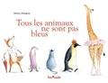 Béatrice Boutignon - Tous les animaux ne sont pas bleus.