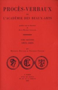 Béatrice Bouvier et François Fossier - Procès-verbaux de l'Académie des beaux-arts - Tome 3, 1821-1825.