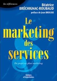 Le marketing des services- Du projet au plan marketing - Beatrice Bréchignac-Roubaud |