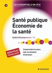 Béatrice Burlet et Katy Le Neurès - Santé publique, Economie de la santé UE 1.2 tome 11 - Nouveau Programme.