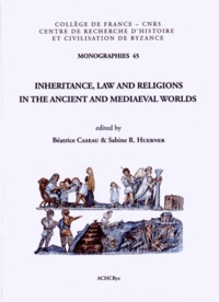 Béatrice Caseau et Sabine R. Huebner - Inheritance, law and religions in the ancient and mediaeval worlds.