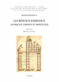 Béatrice Caseau - Les réseaux familiaux - Antiquité tardive et Moyen Age.
