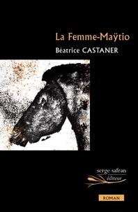 Béatrice Castaner - La Femme-Maÿtio.