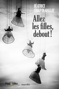 Béatrice Chauvin-Ballay - Allez les filles, debout !.