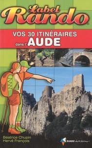 Béatrice Chupin et Hervé François - Vos 30 itinéraires dans l'Aude.
