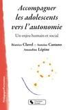 Béatrice Clavel et Antoine Castano - Accompagner les adolescents vers l'autonomie - Un enjeu humain et social.