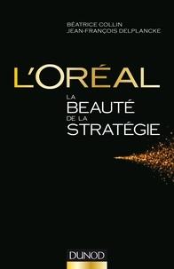 Béatrice Collin et Jean-François Delplancke - L'Oréal, La beauté de la stratégie.