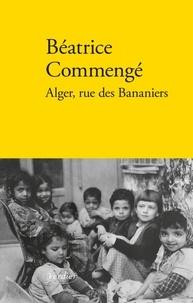 Béatrice Commengé - Alger, rue des Bananiers.