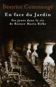 Béatrice Commengé - En face du Jardin - Six jours dans la vie de Rainer Maria Rilke.