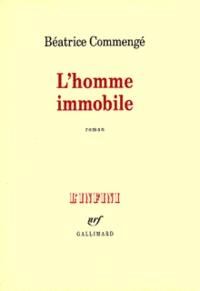 Béatrice Commengé - L'homme immobile.