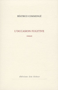 Béatrice Commengé - L'occasion fugitive.