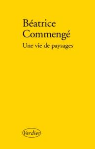 Béatrice Commengé - Une vie de paysages.