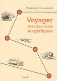 Béatrice Commengé - Voyager vers des noms magnifiques.