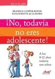 Béatrice Copper-Royer et Guillemette de la Borie - ¡No, todavía no eres adolescente!. A los 8-12 años todavía son niños.