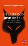 Béatrice Copper-Royer - Peur du loup, peur de tout - Peurs, angoisses, phobies chez l'enfant et l'adolescent.