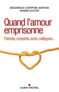 Béatrice Copper-Royer et Marie Guyot - Quand l'amour emprisonne - Parents, conjoints, amis, collègues....