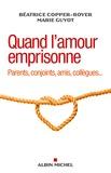 Béatrice Copper-Royer et Marie Guyot - Quand l'amour emprisonne - Parents, conjoint, amis, collègues....