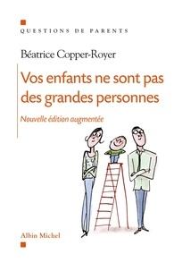 Béatrice Copper-Royer - Vos enfants ne sont pas de grandes personnes.