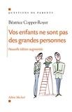 Béatrice Copper-Royer - Vos enfants ne sont pas des grandes personnes.