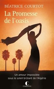 Béatrice Courtot - La promesse de l'oasis.
