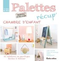 Béatrice D'Asciano - Palettes récup' chambre d'enfant - 16 créations en pas-à-pas faciles à réaliser.