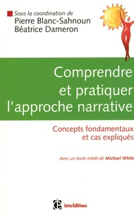 Béatrice Dameron et Pierre Blanc-Sahnoun - Comprendre et pratiquer l'approche narrative - Concepts fondamentaux et cas expliqués.