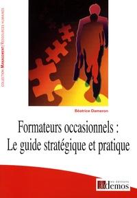 Béatrice Dameron - Formateurs occasionnels : le guide stratégique et pratique.