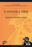 Béatrice Damian-Gaillard et Cégolène Frisque - Le journalisme au féminin - Assignations, inventions, stratégies.