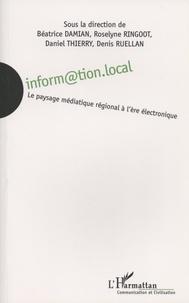 Béatrice Damian et Roselyne Ringoot - Inform@ation.local - Le paysage médiatique régional à l'ère électronique.