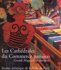 Béatrice de Andia - Les Cathédrales du Commerce parisien - Grands Magasins et enseignes.