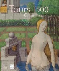 Béatrice de Chancel-Bardelot et Pascale Charron - Tours 1500 - Capitale des arts.